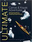 Ultimate Canoe and Kayak Adventures - 100 Extraordinary Paddling Experiences by Eugene Buchanan, Jason Smith, James Weir (Paperback, 2012)