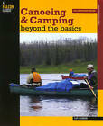 Canoeing and Camping Beyond the Basics by Cliff Jacobson (Paperback, 2007)