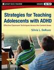 Strategies for Teaching Adolescents with ADHD: Effective Classroom Techniques Across the Content Areas, Grades 6-12 by Silvia L. DeRuvo (Paperback, 2009)