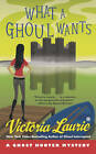 What a Ghoul Wants: A Ghost Hunter Mystery by Victoria Laurie (Paperback, 2013)