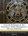 Growth Potential in the Hazardous Waste Management Service Industry by Daniel Quentiz Gillion (Paperback / softback, 2011)
