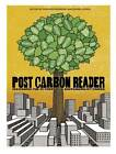 The Post Carbon Reader: Managing the 21st Century's Sustainability Crises by Watershed Media Press (Paperback, 2010)