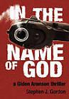 In the Name of God: A Gidon Aronson Thriller by Stephen J Gordon (Paperback / softback, 2011)