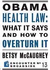 Obama Health Law: What it Says and How to Overturn it by Betsy McCaughey (Paperback, 2010)