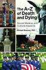 The A-Z of Death and Dying: Social, Medical, and Cultural Aspects by ABC-CLIO (Hardback, 2013)