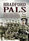 Bradford Pals: The Comprehensive History of the 16th, 18th and 20th (Service) Battalions of the Prince of Wales Own West Yorlshire Regiment 1914-1918 by David Raw (Paperback, 2006)