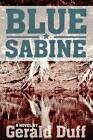 Blue Sabine: A Novel by Gerald Duff (Paperback, 2011)