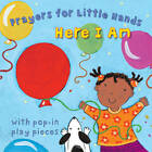Here I am: Prayers for Little Hands by Lois Rock (Board book, 2012)