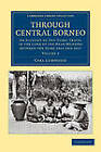 Through Central Borneo: An Account of Two Years' Travel in the Land of the Head-Hunters Between the Years 1913 and 1917 by Carl Lumholtz (Paperback, 2012)