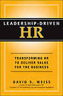 Leadership-Driven HR: Transforming HR to Deliver Value for the Business by David S. Weiss (Hardback, 2013)