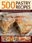 500 Pastry Recipes: A Fabulous Collection of Every Kind of Pastry from Pies and Tarts to Mouthwatering Puffs and Parcels, Shown in 500 Photographs by Anness Publishing (Hardback, 2014)