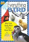 Everything Bird: What Kids Really Want to Know About Birds by Cherie Winner (Paperback, 2007)