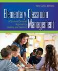 Elementary Classroom Management: A Student-centered Approach to Leading and Learning by Kerry E. Curtiss Williams (Paperback, 2009)