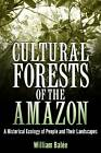 Cultural Forests of the Amazon: A Historical Ecology of People and Their Landscapes by William Balee (Microfilm, 2013)