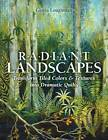 Radiant Landscapes: Transform Tiled Colors & Textures into Dramatic Quilts by Gloria Loughman (Paperback, 2013)