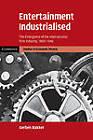 Entertainment Industrialised: The Emergence of the International Film Industry, 1890-1940 by Gerben Bakker (Paperback, 2011)