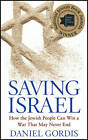 Saving Israel: How the Jewish People Can Win a War That May Never End by Daniel Gordis (Paperback, 2010)