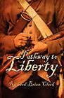 Pathway to Liberty by Richard Brian Clark (Paperback / softback, 2011)