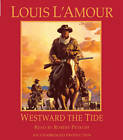 Westward the Tide by Louis L'Amour (CD-Audio, 2010)