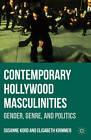 Contemporary Hollywood Masculinities: Gender, Genre, and Politics by Susanne Kord, Elisabeth Krimmer (Hardback, 2011)