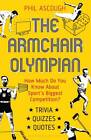 The Armchair Olympian: How Much Do You Know About Sport's Biggest Competition? by Bloomsbury Publishing PLC (Paperback, 2012)