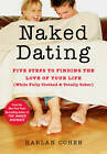 Naked Dating: Five Steps to Finding the Love of Your Life (while Fully Clothed & Totally Sober) by Harlan Cohen (Paperback, 2012)