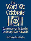 The Word We Celebrate: Commentary on the Sunday Lectionary: Years A, B & C by Patricia Datchuck Sanchez (Paperback, 1989)