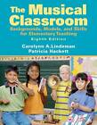 Musical Classroom: Backgrounds, Models, and Skills for Elementary Teaching by Patricia Hackett, Carolynn A. Lindeman (Paperback, 2009)