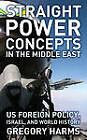 Straight Power Concepts in the Middle East: U.S. Foreign Policy, Israel, and World History by Gregory Harms (Hardback, 2010)