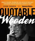 Quotable Wooden: Words of Wisdom, Preparation, and Success by and About John Wooden, College Basketball's Greatest Coach by John Reger (Paperback, 2012)