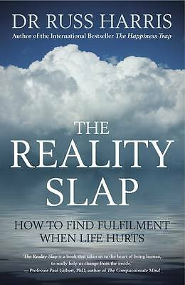 The Reality Slap: How To Find Fulfilment When Life Hurts by Russ Harris
