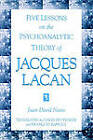 Five Lessons on the Psychoanalytic Theory of Jacques Lacan by Juan-David Nasio (Paperback, 1998)