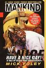 Mankind, Have a Nice Day!: A Tale of Blood and Sweatsocks by Mick Foley (Paperback, 2000)