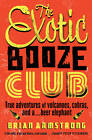 The Exotic Booze Club: A Filmmaker's True Adventures of Volcanoes, Cobras and a... Beer Elephant by Brian Armstrong (Paperback, 2013)