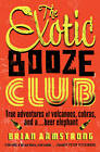 The Exotic Booze Club: True Adventures of Volcanoes, Cobras and a ... Beer Elephant by Brian Armstrong (Paperback, 2013)