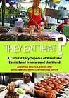 They Eat That?: A Cultural Encyclopedia of Weird and Exotic Food from Around the World by ABC-CLIO (Hardback, 2012)