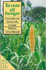 To Cure All Hunger: Food policy and food security in Sudan by ITDG Publishing (Paperback, 1991)