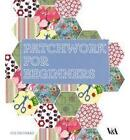 Patchwork for Beginners by Sue Prichard (Hardback, 2010)