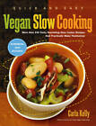 Quick and Easy Vegan Slow Cooking: More Than 150 Tasty, Nourishing Slow Cooker Recipes That Practically Make Themselves by Carla Kelly (Paperback, 2012)