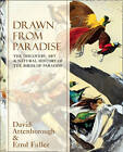 Drawn from Paradise: The Discovery, Art and Natural History of the Birds of Paradise by Sir David Attenborough, Errol Fuller (Hardback, 2012)