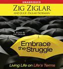 Embrace the Struggle: Living Life on Life's Terms by Julie Ziglar Norman, Zig Ziglar (CD-Audio, 2009)