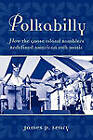 Polkabilly: How the Goose Island Ramblers Redefined American Folk Music by James P. Leary (Paperback, 2010)