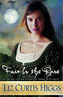 Fair is the Rose: Same Setting as Thorn in My Heart by Liz Curtis Higgs (Paperback, 2004)