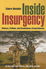 Inside Insurgency: Violence, Civilians, and Revolutionary Group Behavior by Claire Metelits (Paperback, 2009)