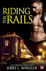 Riding the Rails by Jerry L. Wheeler (Paperback, 2012)