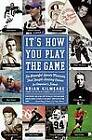 It's How You Play the Game: The Powerful Sports Moments That Taught Lasting Values to America's Finest by Brian Kilmeade (Paperback / softback, 2008)