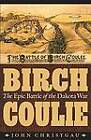 Birch Coulie: The Epic Battle of the Dakota War by John Christgau (Paperback, 2012)