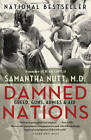 Damned Nations: Greed, Guns, Armies and Aid by Samantha Nutt (Paperback, 2012)