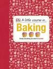 A Little Course in Baking by DK (Hardback, 2013)