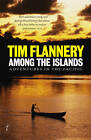 Among the Islands: Adventures in the Pacific by Tim Flannery (Paperback, 2011)